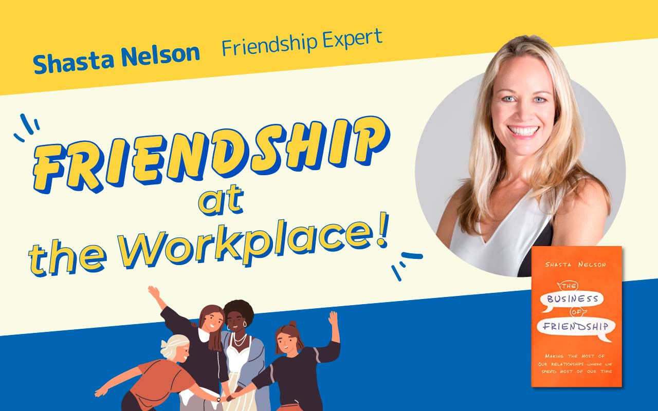 Friendship expert Shasta Nelson talks about the importance of friendship at work