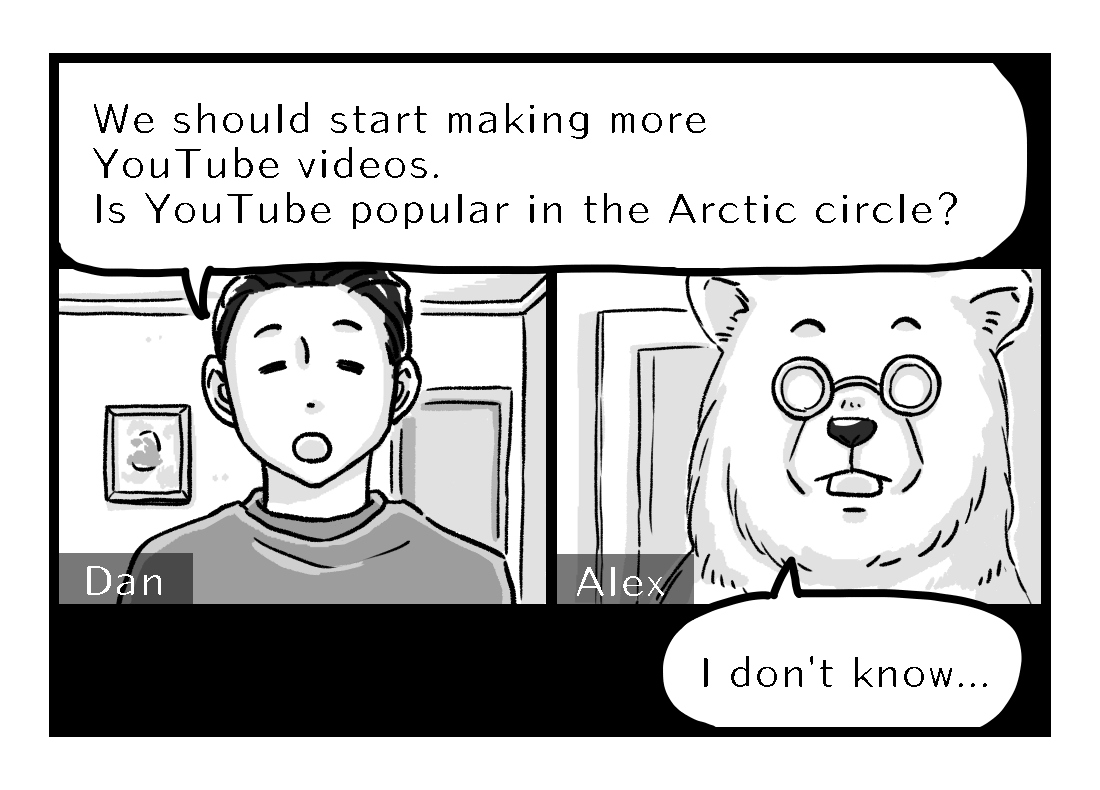 Alex's colleague asks him about whether Youtube is popular in the Arctic